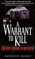 A Warrant to Kill: A True Story of Obsession, Lies and a Killer Cop by Kathryn Casey(2000-10-03)