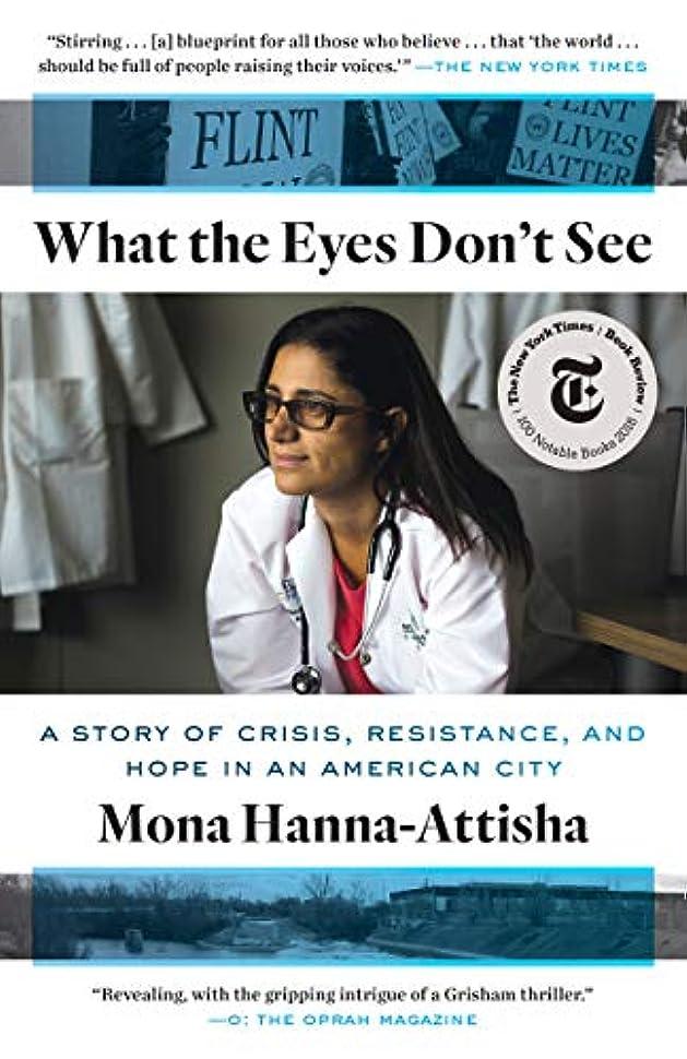 自治的破滅ローブWhat the Eyes Don't See: A Story of Crisis, Resistance, and Hope in an American City (English Edition)