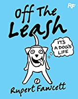 It's a Dog's Life (Off the Leash)