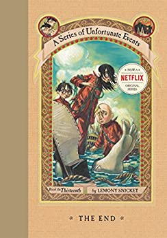 A Series of Unfortunate Events #13: The End by [Snicket, Lemony]