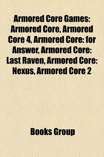 Armored Core Games: Armored Core, Armored Core 4, Armored Core: For Answer, Armored Core: Last Raven, Armored Core: Nexus, Armored Core 2