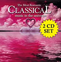 Most Romantic Classical Music in the Universe by Most Romantic Music In The Uni (2004-01-13)