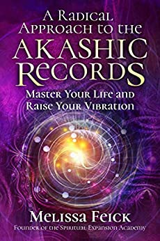 A Radical Approach to the Akashic Records: Master Your Life and Raise Your Vibration by [Feick, Melissa]