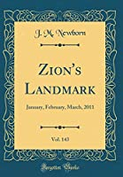 Zion's Landmark, Vol. 143: January, February, March, 2011 (Classic Reprint)