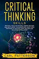 Critical Thinking Skills: Practical Tools for Rational Thinking and Deep Analysis to Boost Your Brainpower. Adopt Logic Strategies to Find Intelligent and Effective Solutions to Challenges