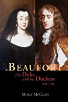 Beaufort: The Duke and His Duchess, 1657-1715 (Yale Historical Publications Series)