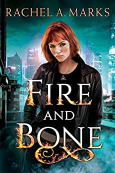 Fire and Bone by [Marks, Rachel A.]