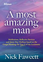A Most Amazing Man - Year a