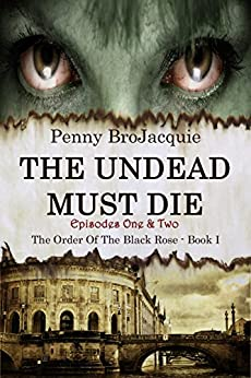 [BroJacquie, Penny]のThe Undead Must Die, Episodes 1 & 2 (The Order of the Black Rose) (English Edition)