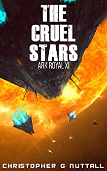 The Cruel Stars (Ark Royal Book 11) by [Nuttall, Christopher]