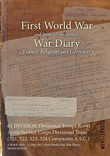 『61 DIVISION Divisional Troops Royal Army Service Corps Divisional Train (521, 522, 523, 524 Companies A.S.C.) : 4 March 1915 - 12 May 1917 (First World War, War Diary, WO95/3052/3) (English Edition)』のトップ画像