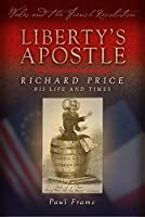 Liberty's Apostle: Richard Price, His Life and Times (Wales and the French Revolution)