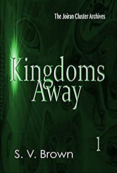 Kingdoms Away 1 (Joiran Cluster Archives) by [Brown, Selina Valen]