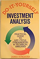 Do-It-Yourself Investment Analysis: Practical Guide to Life Cycle, Fundamental and Technical Analyses