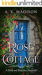 Rose Cottage: A Pride and Prejudice Variation (English Edition)