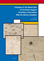 Catalogue of the Manuscripts of Christiaan Huygens Including a Concordance With His Oeuvres Complètes (History of Science and Medicine Library)