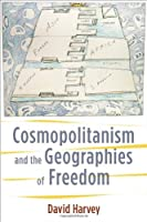 Cosmopolitanism and the Geographies of Freedom (Wellek Library Lectures in Critical Theory)