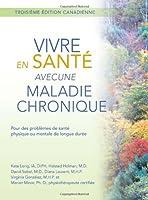 Vivre en Sante avec une Maladie Chronique: Pour des problemes de sante physique ou mentale de longue duree: Troisieme edition canadienne
