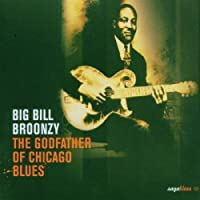 Godfater of Chicago Blues by Big Bill Broonzy