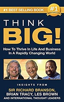 THINK BIG!: How To Thrive In Life And Business  In A Rapidly Changing World, Insights From International Thought Leaders by [O'Sullivan, Cydney, Tracy, Brian, Brown, Les]