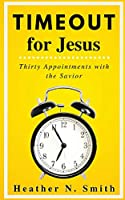 Timeout for Jesus: Thirty Appointments with the Savior