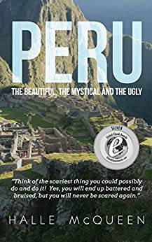 Peru: the Beautiful, the Mystical and the Ugly by [McQueen, Halle]
