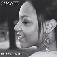 Be Like You by Shante (2008-05-03)