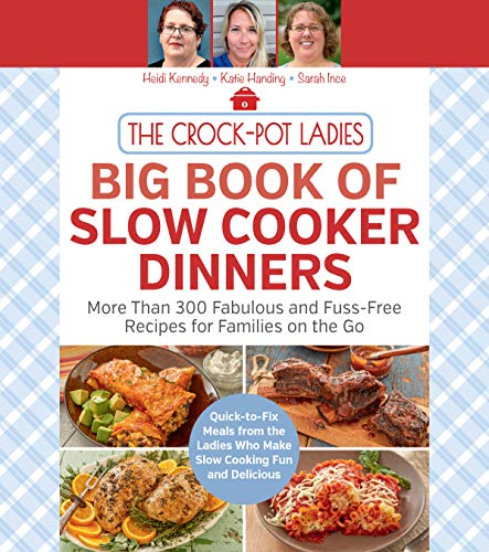 The Crock-Pot Ladies Big Book of Slow Cooker Dinners:More Than 300 Fabulous and Fuss-Free Recipes for Families on the Go (English Edition)