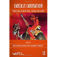 Fantasy/Animation: Connections Between Media, Mediums and Genres (AFI Film Readers)