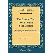 The Leeds Tune Book, with Supplement: A Collection of 274 Congregational Hymn Tunes, of All Metres, for Use in Public Worship (Classic Reprint)