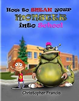 How to Sneak your Monster into School by [Francis, Christopher]
