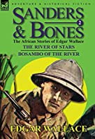 Sanders & Bones-The African Adventures: 2-The River of Stars & Bosambo of the River