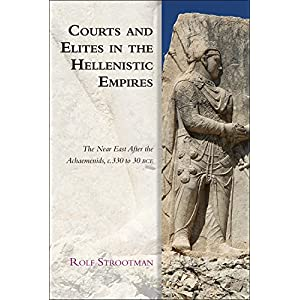 Courts and Elites in the Hellenistic Empires: The Near East After the Achaemenids, c. 330 to 30 BCE (Edinburgh Studies in Ancient Persia)