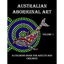 Australian Aboriginal Art Coloring Book for Adults and Children: Volume 1