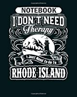 Notebook: rhode island i just need to go to rhode island  College Ruled - 50 sheets, 100 pages - 8 x 10 inches