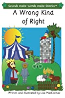 A Wrong Kind of Right: Sounds Make Words Make Stories, Plus Level, Series 3, Book 9