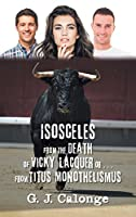 Isosceles from the Death of Vicky Lacquer or from Titus Monothelismus