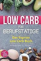 Low Carb fuer Berufstaetige: Das Express Low Carb Buch