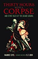 Thirty Hours with a Corpse: and Other Tales of the Grand Guignol (Dover Horror Classics)