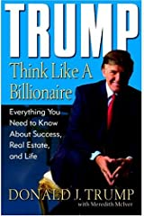 Trump: Think Like a Billionaire: Everything You Need to Know About Success, Real Estate, and Life Kindle Edition