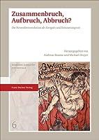 Zusammenbruch, Aufbruch, Abbruch?: Die Novemberrevolution Als Ereignis Und Erinnerungsort (Weimarer Schriften Zur Republik)