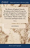The History of England, from the Revolution to the Death of George the Second. (Designed as a Continuation of Mr. Hume's History.) in Five Volumes... a New Edition, with the Author's Last Corrections and Improvements. of 5; Volume 5