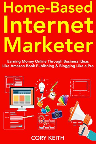 Home-Based Internet Marketer: Earning Money Online Through Business Ideas  Like Amazon Book Publishing & Blogging Like a Pro (English Edition)