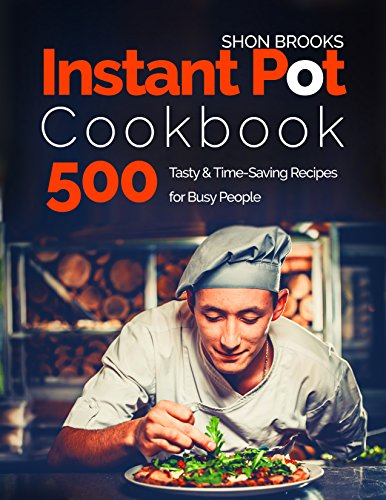 Instant Pot Cookbook 500 Tasty and Time-Saving Recipes for Busy People (English Edition)