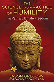 The Science and Practice of Humility: The Path to Ultimate Freedom by [Gregory, Jason]