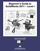 Beginner's Guide to SolidWorks 2011 - Level I