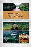 コロンビア Negotiating Rural Land Ownership in Southwest China: State, Village, Family (Studies of the Weatherhead East Asian Institute, Columbia University)
