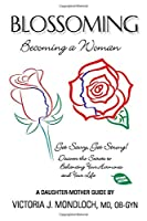Blossoming, Becoming a Woman: Discover the Secrets to Balancing Your Hormones and Your Life (Hormones for Life)