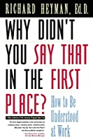 Why Didn't You Say That in the First Place? How to Be Understood at Work (Jossey-Bass Management Series)