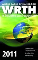 World Radio TV Handbook 2011: The Directory of Global Broadcasting